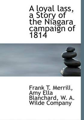 A Loyal Lass, a Story of the Niagara Campaign of 1814