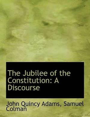 The Jubilee of the Constitution: A Discourse