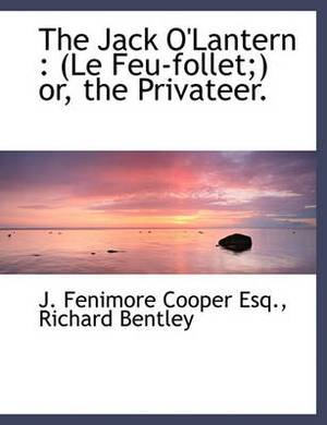The Jack O'Lantern: Le Feu-Follet; Or, the Privateer.