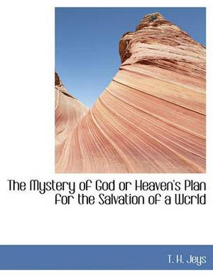 The Mystery of God or Heaven's Plan for the Salvation of a Wcrld