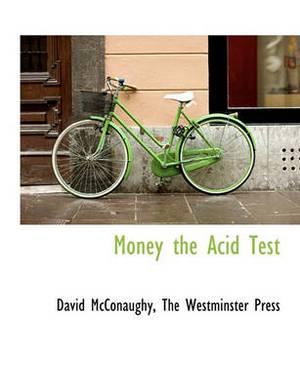 Money the Acid Test