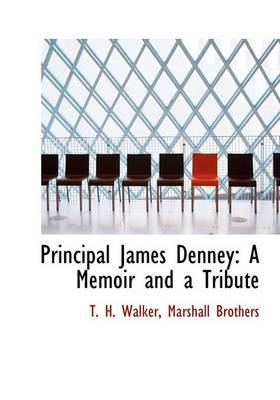 Principal James Denney: A Memoir and a Tribute