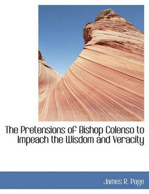 The Pretensions of Bishop Colenso to Impeach the Wisdom and Veracity
