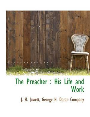 The Preacher: His Life and Work