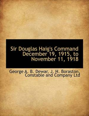 Sir Douglas Haig's Command, December 19, 1915, to November 11, 1918
