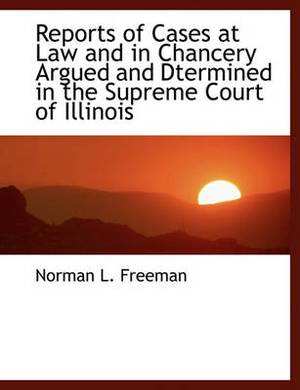 Reports of Cases at Law and in Chancery Argued and Dtermined in the Supreme Court of Illinois