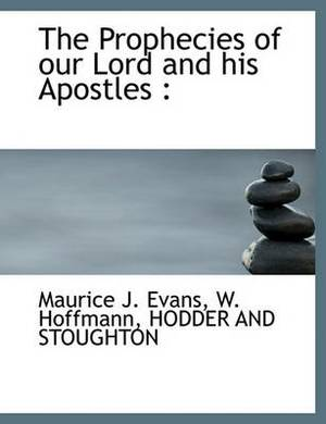 The Prophecies of Our Lord and His Apostles