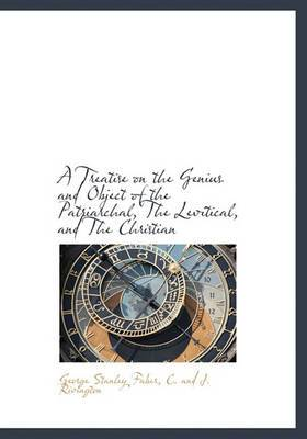 A Treatise on the Genius and Object of the Patriarchal, the Levitical, and the Christian