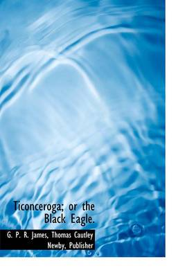Ticonceroga; Or the Black Eagle.