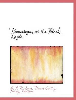 Ticonceroga; Or the Black Eagle.