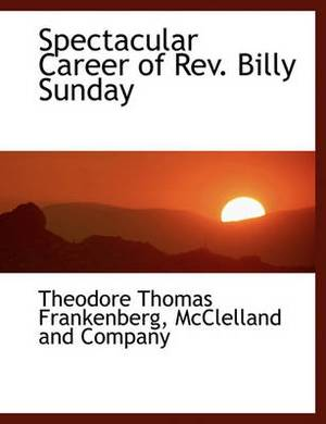 Spectacular Career of REV. Billy Sunday