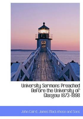University Sermons Preached Before the University of Glasgow 1873-1898