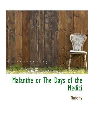 Malanthe or the Days of the Medici