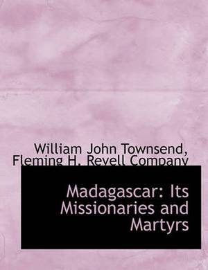 Madagascar: Its Missionaries and Martyrs