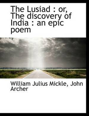 The Lusiad: Or, the Discovery of India: An Epic Poem