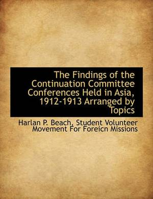 The Findings of the Continuation Committee Conferences Held in Asia, 1912-1913 Arranged by Topics