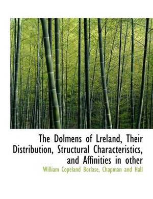 The Dolmens of Lreland, Their Distribution, Structural Characteristics, and Affinities in Other