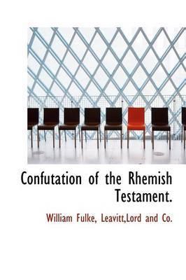 Confutation of the Rhemish Testament.