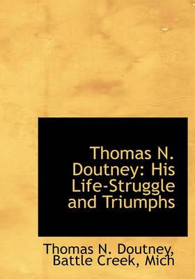Thomas N. Doutney: His Life-Struggle and Triumphs