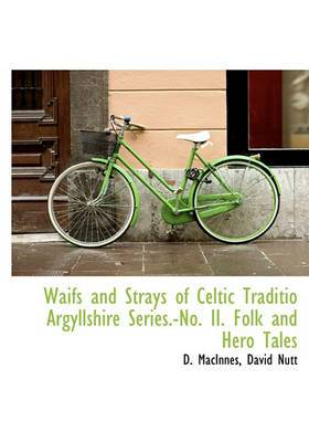 Waifs and Strays of Celtic Traditio Argyllshire Series.-No. II. Folk and Hero Tales