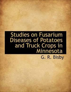 Studies on Fusarium Diseases of Potatoes and Truck Crops in Minnesota
