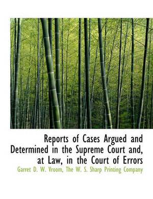 Reports of Cases Argued and Determined in the Supreme Court And, at Law, in the Court of Errors