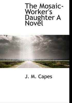 The Mosaic-Worker's Daughter a Novel
