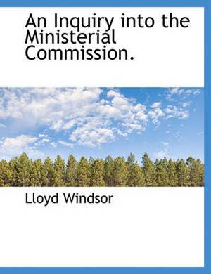 An Inquiry Into the Ministerial Commission.
