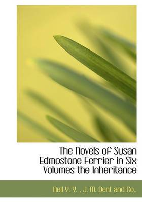 The Novels of Susan Edmostone Ferrier in Six Volumes the Inheritance