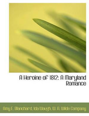 A Heroine of 1812: A Maryland Romance