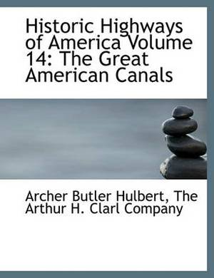 Historic Highways of America Volume 14: The Great American Canals