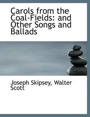 Carols from the Coal-Fields: And Other Songs and Ballads