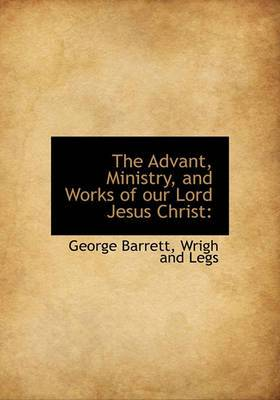 The Advant, Ministry, and Works of Our Lord Jesus Christ