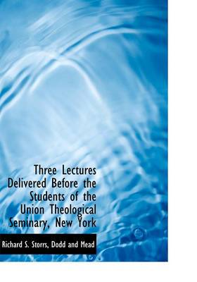 Three Lectures Delivered Before the Students of the Union Theological Seminary, New York