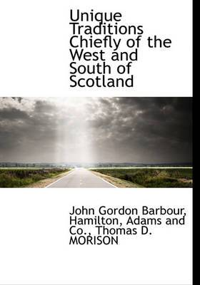 Unique Traditions Chiefly of the West and South of Scotland