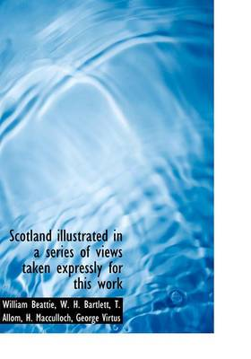 Scotland Illustrated in a Series of Views Taken Expressly for This Work