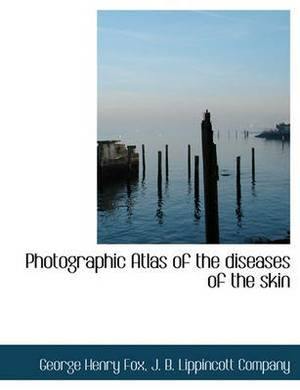 Photographic Atlas of the Diseases of the Skin