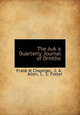 The Auk a Duarterly Journal of Drnitho