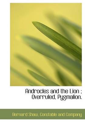 Androcles and the Lion; Overruled, Pygmalion.