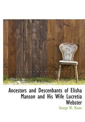 Ancestors and Descenbants of Elisha Manson and His Wife Lucretia Webster
