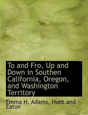 To and Fro, Up and Down in Southen California, Oregon, and Washington Territory