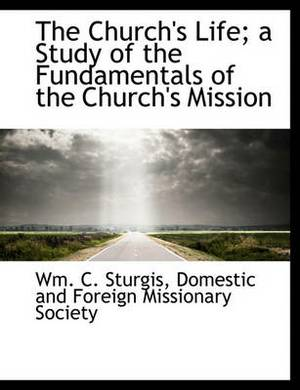 The Church's Life; A Study of the Fundamentals of the Church's Mission