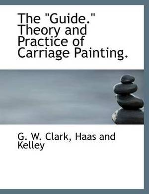 The  Guide.  Theory and Practice of Carriage Painting.