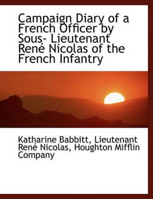 Campaign Diary of a French Officer by Sous- Lieutenant Ren Nicolas of the French Infantry