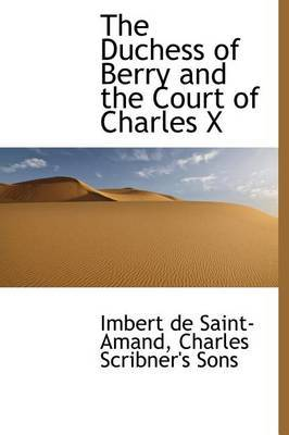 The Duchess of Berry and the Court of Charles X
