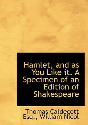 Hamlet, and as You Like It. a Specimen of an Edition of Shakespeare