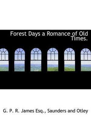 Forest Days a Romance of Old Times.