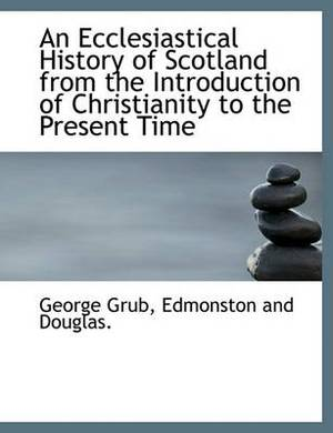 An Ecclesiastical History of Scotland from the Introduction of Christianity to the Present Time