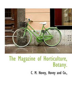 The Magazine of Horticulture, Botany.