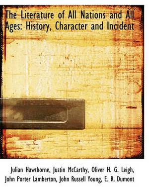 The Literature of All Nations and All Ages: History, Character and Incident